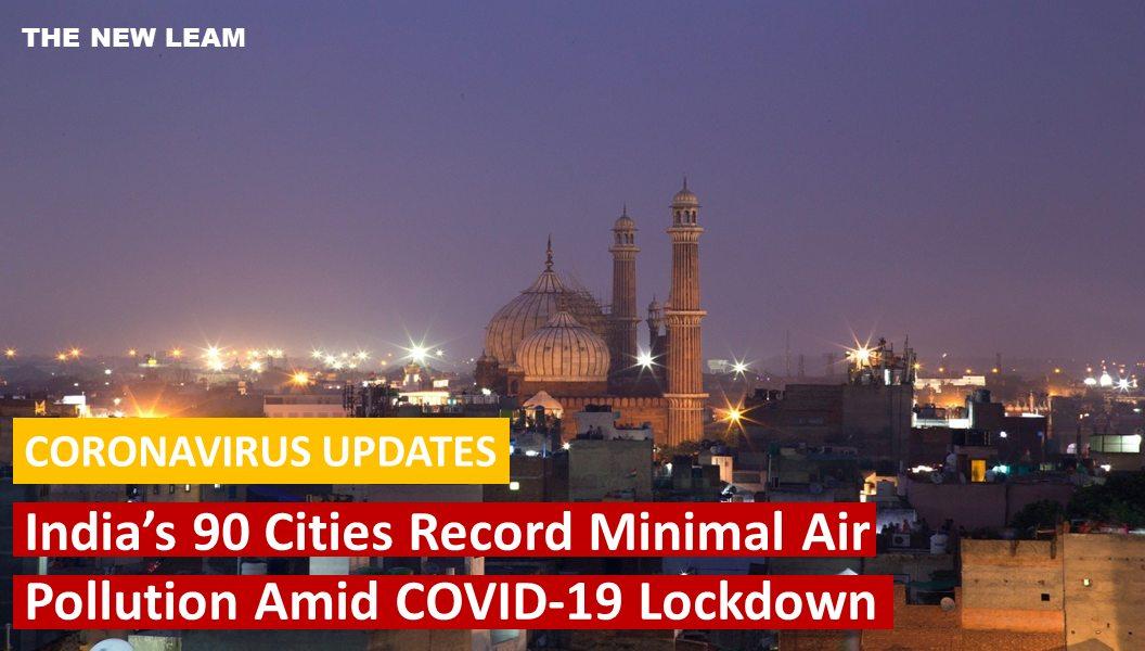 Coronavirus Updates  India's 90 Cities Record Minimal Air Pollution Amid COVID-19 Lockdown