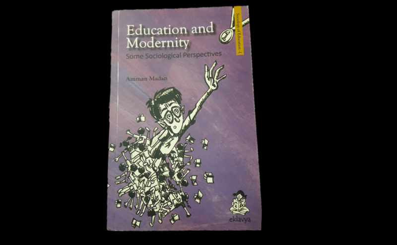 Amman Madan, Education and Modernity: Some Sociological Perspectives, Eklavya, Bhopal, 2019